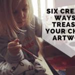 Six Creative Ways to Treasure Your Child's Artwork
