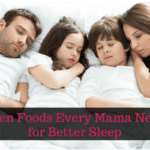 Seven Foods Every Mama Needs For Better Sleep