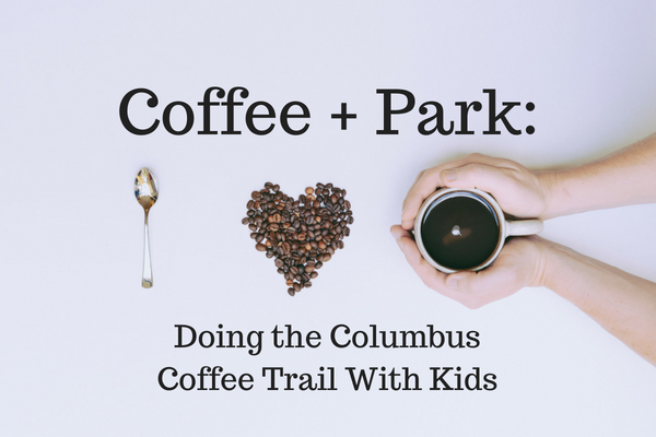 Coffee + Park Doing the Columbus Coffee Trail With Kids