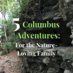 5 Columbus Adventures: For the Nature-Loving Family