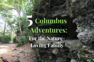 5 Columbus Adventures For the Nature-Loving family