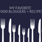 My Favorite Food Bloggers and Recipes